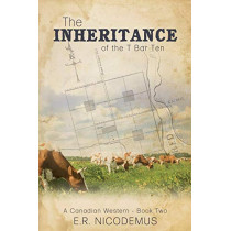 The Inheritance of the T Bar Ten by E R Nicodemus, 9781486606665