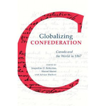 Globalizing Confederation: Canada and the World in 1867 by Jacqueline D. Krikorian, 9781487502294