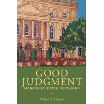 Good Judgment: Making Judicial Decisions by Robert Sharpe, 9781487522438