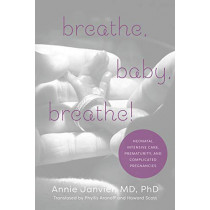 Breathe, Baby, Breathe!: Neonatal Intensive Care, Prematurity, and Complicated Pregnancies by Annie Janvier, 9781487523060