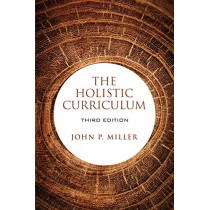 The Holistic Curriculum, Third Edition by John P. Miller, 9781487523176