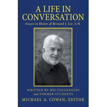 A Life in Conversation: Essays in Honor of Bernard J. Lee, S.M. by Michael a Cowan, 9781491762813