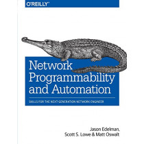 Network Programmability and Automation by Jason Edelman, 9781491931257