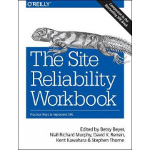 The Site Reliability Workbook: Practical ways to implement SRE by Betsy Beyer, 9781492029502