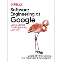 Software Engineering at Google: Lessons Learned from Programming Over Time by Titus Winters, 9781492082798