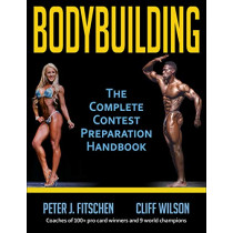 Bodybuilding: The Complete Contest Preparation Handbook by Peter Fitschen, 9781492571339