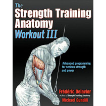 The Strength Training Anatomy Workout III: Maximizing Results with Advanced Training Techniques by Frederic Delavier, 9781492588511
