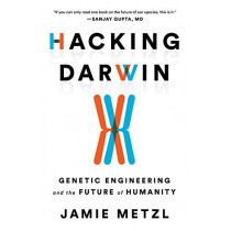 Hacking Darwin: Genetic Engineering and the Future of Humanity by Jamie Metzl, 9781492670094