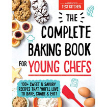 The Complete Baking Book for Young Chefs: 100+ Sweet and Savory Recipes That You'll Love to Bake, Share and Eat! by America's Test Kitchen Kids, 9781492677697