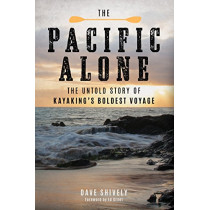 The Pacific Alone: The Untold Story of Kayaking's Boldest Voyage by Dave Shively, 9781493026814