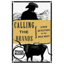 Calling the Brands: Stock Detectives in the Wild West by Monty McCord, 9781493030873