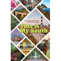 This Is My South: The Essential Travel Guide to the Southern States by Caroline Eubanks, 9781493034307