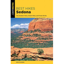 Best Hikes Sedona: The Greatest Views, Desert Hikes, and Forest Strolls by Bruce Grubbs, 9781493034536
