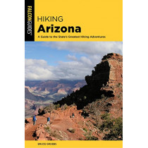 Hiking Arizona: A Guide to the State's Greatest Hiking Adventures by Bruce Grubbs, 9781493034550