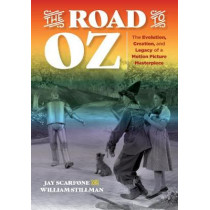 The Road to Oz: The Evolution, Creation, and Legacy of a Motion Picture Masterpiece by Jay Scarfone, 9781493036295