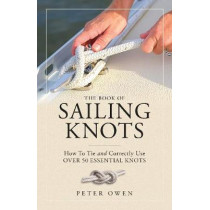 The Book of Sailing Knots: How To Tie And Correctly Use Over 50 Essential Knots by Peter Owen, 9781493036745