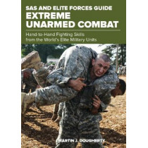 SAS and Elite Forces Guide Extreme Unarmed Combat: Hand-To-Hand Fighting Skills From The World's Elite Military Units by Martin Dougherty, 9781493036776