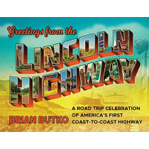 Greetings from the Lincoln Highway: A Road Trip Celebration of America's First Coast-to-Coast Highway by Brian Butko, 9781493041671