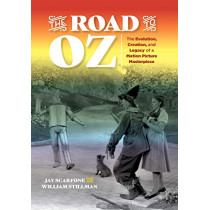 The Road to Oz: The Evolution, Creation, and Legacy of a Motion Picture Masterpiece by Jay Scarfone, 9781493042838