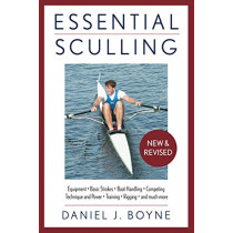 Essential Sculling: An Introduction To Basic Strokes, Equipment, Boat Handling, Technique, And Power by Daniel Boyne, 9781493043569