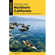 Paddling Northern California: A Guide To The Region's Greatest Paddling Adventures by Charles Pike, 9781493043583