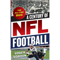 A Century of NFL Football: The All-Time Quiz by Roger Gordon, 9781493044597