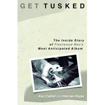 Get Tusked: The Inside Story of Fleetwood Mac's Most Anticipated Album by Ken Caillat, 9781493047710