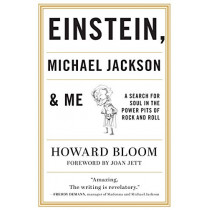 Einstein, Michael Jackson & Me: A Search for Soul in the Power Pits of Rock and Roll by Howard Bloom, 9781493051670