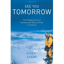 See You Tomorrow: The Disappearance of Snowboarder Marco Siffredi on Everest by Jeremy Evans, 9781493053032