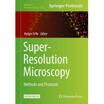 Super-Resolution Microscopy: Methods and Protocols by Holger Erfle, 9781493972647