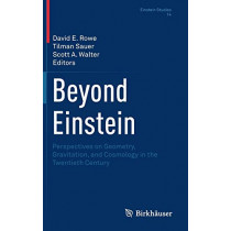 Beyond Einstein: Perspectives on Geometry, Gravitation, and Cosmology in the Twentieth Century by David E. Rowe, 9781493977062
