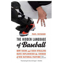 The Hidden Language of Baseball: How Signs and Sign-Stealing Have Influenced the Course of Our National Pastime by Paul Dickson, 9781496214638