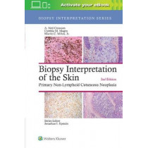 Biopsy Interpretation of the Skin: Primary Non-Lymphoid Cutaneous Neoplasia by A. Neil Crowson, 9781496365132