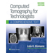 Computed Tomography for Technologists: A Comprehensive Text by Lois Romans, 9781496375858