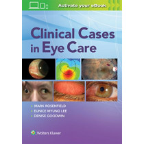 Clinical Cases in Eye Care by Dr. Mark Rosenfield, 9781496385345