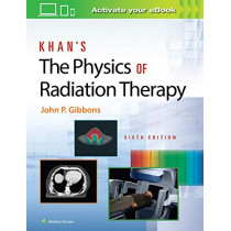 Khan's The Physics of Radiation Therapy by John P. Gibbons, 9781496397522
