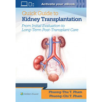 Quick Guide to Kidney Transplantation by Dr. Phuong-Chi T. Pham, 9781496399649
