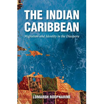 The Indian Caribbean: Migration and Identity in the Diaspora by Lomarsh Roopnarine, 9781496823489