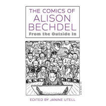 The Comics of Alison Bechdel: From the Outside In by Janine Utell, 9781496825780