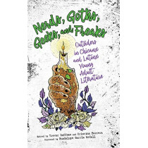Nerds, Goths, Geeks, and Freaks: Outsiders in Chicanx and Latinx Young Adult Literature by Trevor Boffone, 9781496827456