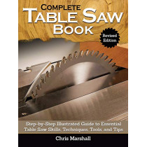 Complete Table Saw Book, Revised Edition: Step-by-Step Illustrated Guide to Essential Table Saw Skills, Techniques, Tools and Tips by Tom Carpenter, 9781497101173