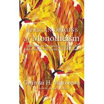 African Origins of Monotheism by Gwinyai H Muzorewa, 9781498227360