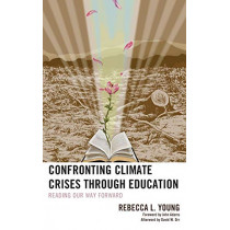 Confronting Climate Crises through Education: Reading Our Way Forward by Rebecca L. Young, 9781498535960