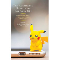 The Augmented Reality of Pokemon Go: Chronotopes, Moral Panic, and Other Complexities by Neriko Musha Doerr, 9781498574914