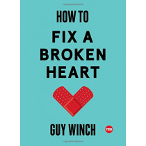 How to Fix a Broken Heart by Dr Guy Winch, 9781501120121