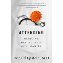 Attending: Medicine, Mindfulness, and Humanity by Dr. Ronald Epstein, 9781501121722