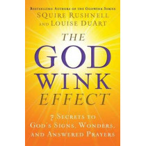 The Godwink Effect: 7 Secrets to God's Signs, Wonders, and Answered Prayers by SQuire Rushnell, 9781501127083