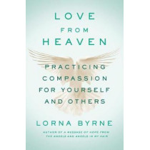 Love from Heaven: Practicing Compassion for Yourself and Others by Lorna Byrne, 9781501143281