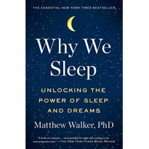 Why We Sleep: Unlocking the Power of Sleep and Dreams by Matthew Walker, 9781501144325