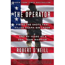 The Operator: Firing the Shots That Killed Osama Bin Laden and My Years as a Seal Team Warrior by Robert O'Neill, 9781501145049